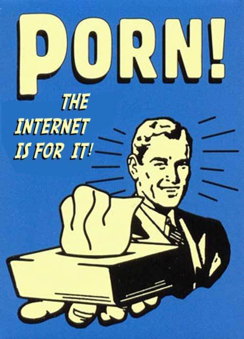 the internet is for porn