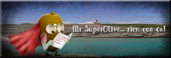 Mr SuperOlive...Rien que a