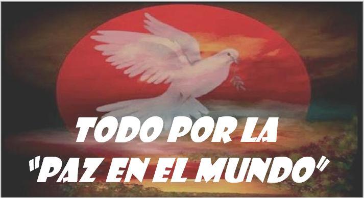 """TODO POR LA """"PAZ EN EL MUNDO"""""""
