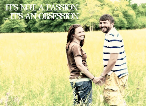It's not a passion... It's an obsession
