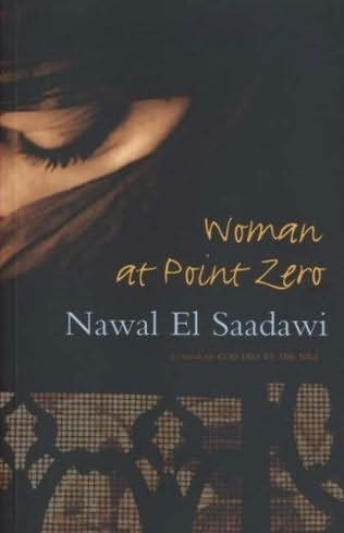 """women at zero point by nawal el saadawi 2 thoughts on """" """"god dies by the nile"""" -nawal el-saadawi """" jamie roberts december 2, 2014 at 10:09 pm i found this abstract to be very interesting as knowing this much about the author's background helps explain her writing with her stories, but especially after reading """"woman at point zero."""