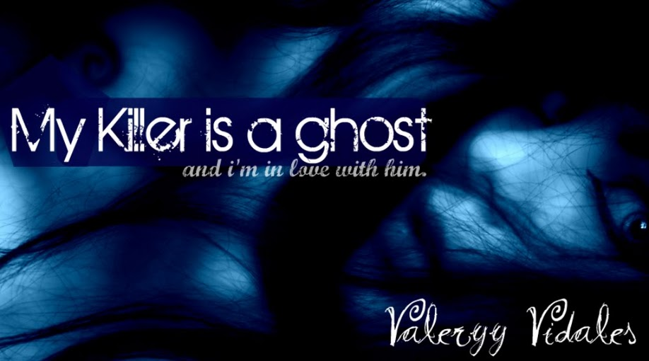 My killer is a ghost... and i'm in love with him.