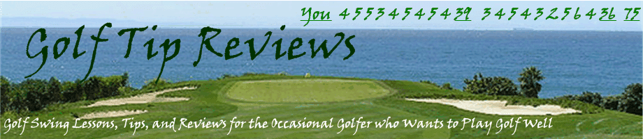 Golf Tip Reviews | Golf Tips and Lessons