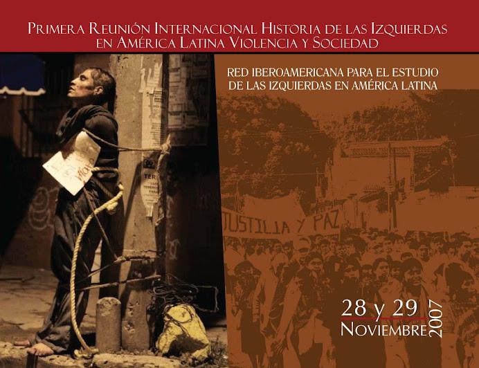 Primera Reunión Internacional Historia de las Izquierdas en América Latina: Violencia y Sociedad