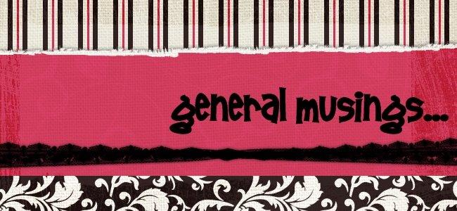 General musings...