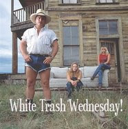 White Trash Wednesday ...