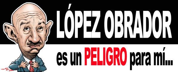 Lopez Obrador es un peligro para mi