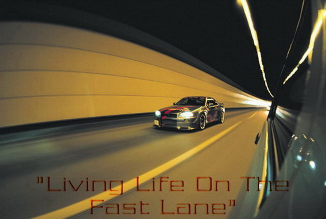 """Living Life On The Fast Lane"""
