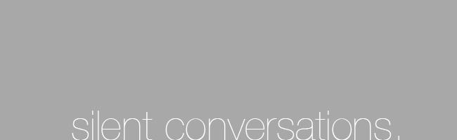 silent conversations.