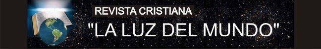 """REVISTA CRISTIANA """"LA LUZ DEL MUNDO"""""""