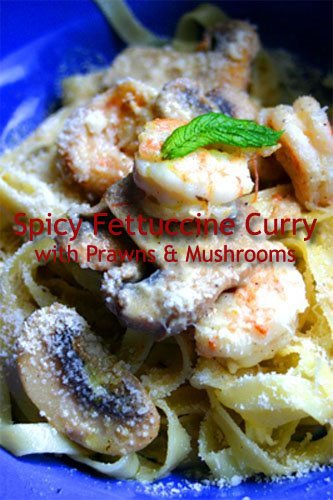 Spicy Fettucine Curry with Prawns and Mushrooms