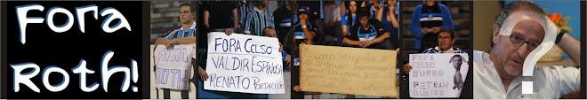 FORA CELSO ROTH - CAMPANHA OFICIAL - GRÊMIO