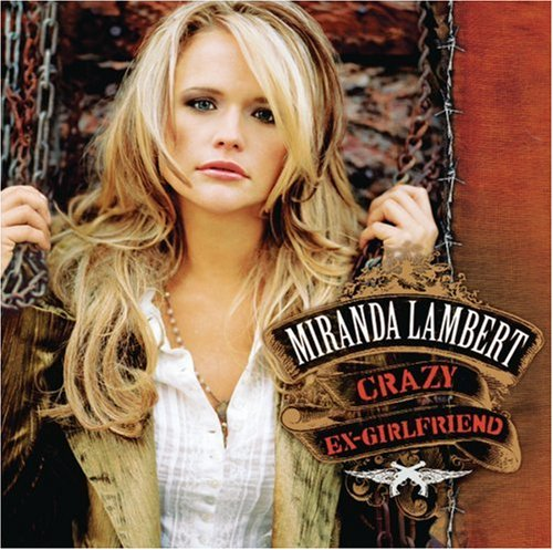 51.) Miranda Lambert - Crazy Ex-Girlfriend ...