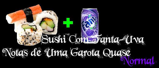 Sushi com Fanta-Uva: Notas de uma Garota quase Normal