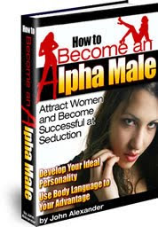 Become an Alpha Male now!