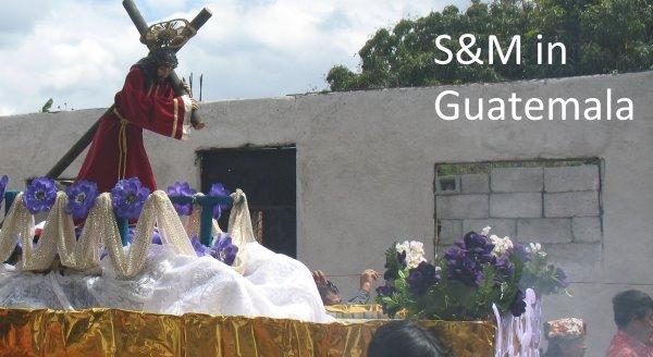 S&M in Guatemala