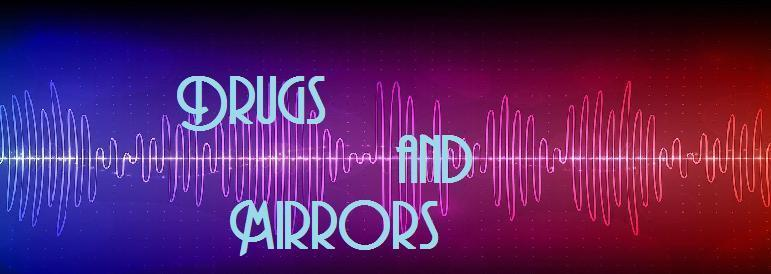 Drugs and Mirrors