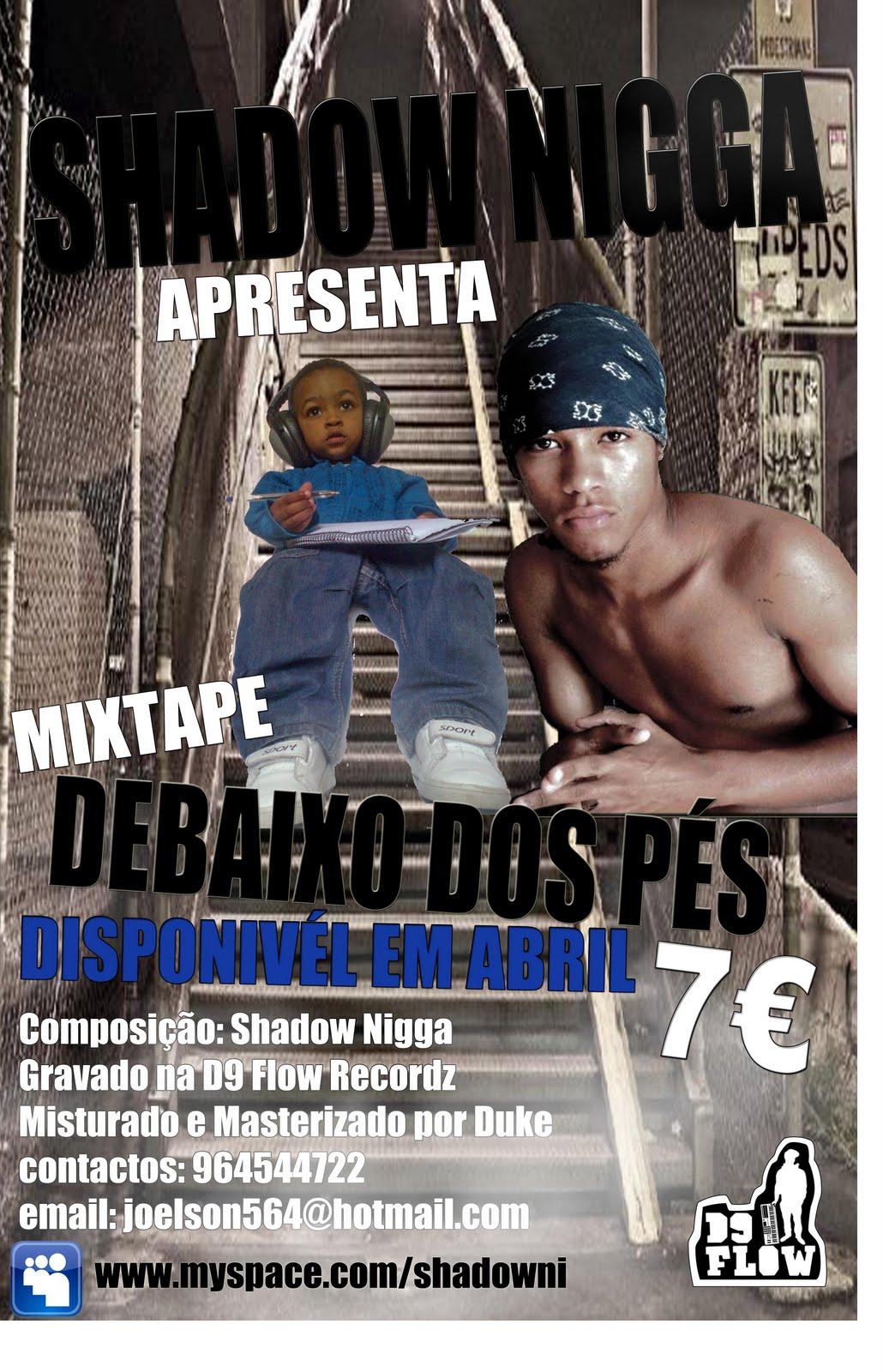 http://1.bp.blogspot.com/_V3PkQSeERmo/S7MWmAn7OvI/AAAAAAAABGE/XRgk0dsD-wQ/s1600/cartaz-mixtape+debaixo+dos+pes+%28shadow+nigga%29.jpg