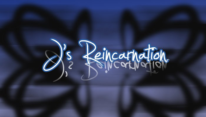 J's Reincarnation