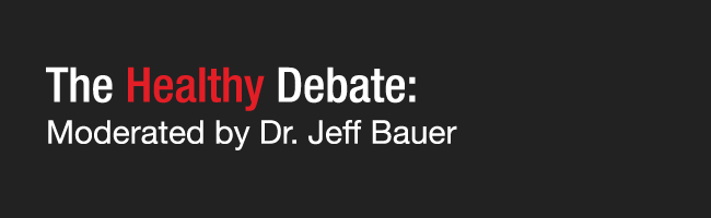 The Healthy Debate - Moderated by Dr. Jeff Bauer