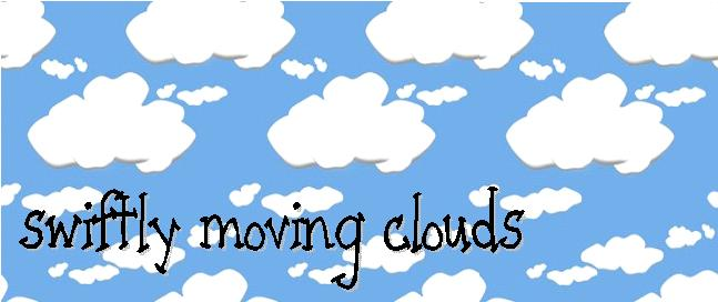 Swiftly Moving Clouds