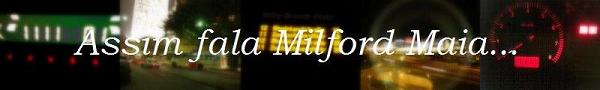 Assim fala Milford Maia...