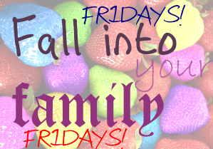 Fall Into Your Family Fridays! Join us in  an adventure of loving our loved ones!