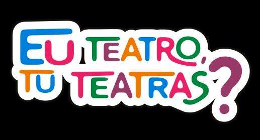 Eu Teatro, Tu Teatras?