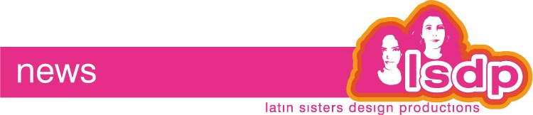 latin sisters design productions - news