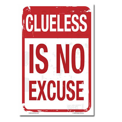 CLUELESS IS NO EXCUSE