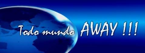 Todo Mundo Away!!!