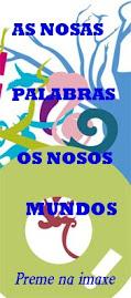 AS NOSAS PALABRAS. OS NOSOS MUNDOS