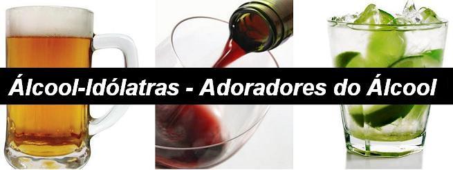 Álcool - Idólatras