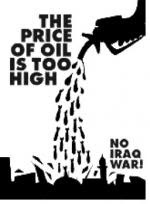the price of oil is too high American petroleum no war no warming Iraq War