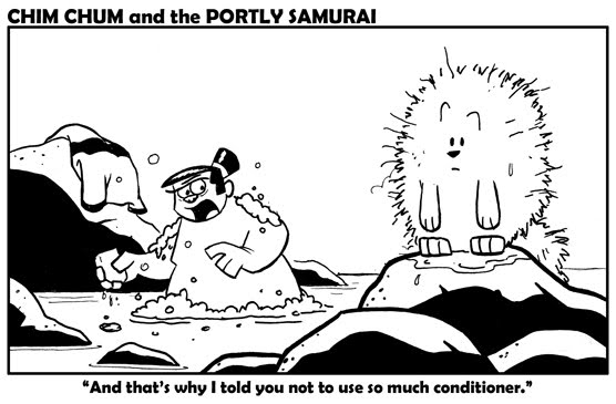 "Image: Chim Chum, having just stepped out of the water, has his fur poofed like a cotton ball. The Portly Samurai, who is still in the water, tells him, ""And that's why I told you not to use so much conditioner."""