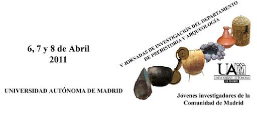 V Jornadas de Investigación del Departamento de Prehistoria y Arqueología de la UAM