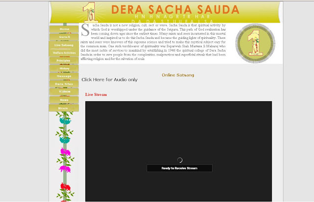 The official website or honmepage of Dera Sacha Sauda is www.derasachasauda.in, which provides you online Dera Sacha Sauda Live Satsang. Along with live satsang, you can also get the other details of Dera Sacha Sauda by visiting its website.