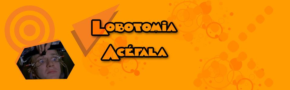 Lobotomia Acéfala