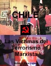 """""""CHILE, LAS VICTIMAS DEL TERRORISMO MARXISTA"""""""