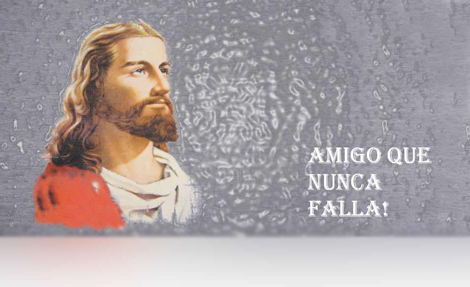 """Jesus """"Amigo que nunca falla"""""""