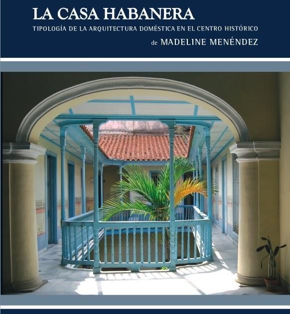 Arquitectura cuba nuevo libro sobre la arquitectura habanera for Investigar sobre la arquitectura