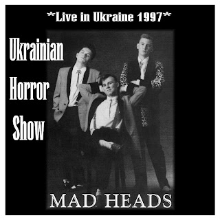 Mad Heads - Ukrainian Horror Show - Live in Ukraine 1997