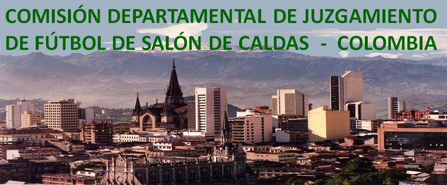 COMISIÓN DEPARTAMENTAL DE JUZGAMIENTO DE FÚTBOL DE SALÓN DE CALDAS - COLOMBIA