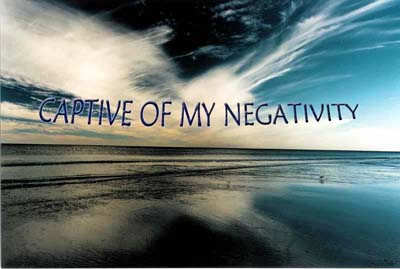 CAPTIVE OF MY NEGATIVITY