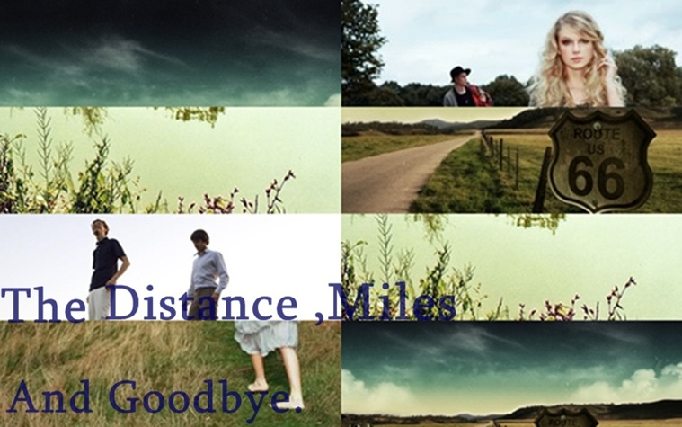 The Distance,Miles And Goodbye.
