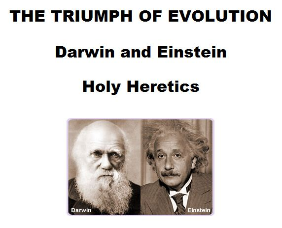 Darwin and Einstein - Holy heretics