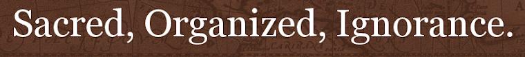 Click to view my blasphemous blog: Sacred, Organized, Ignorance.