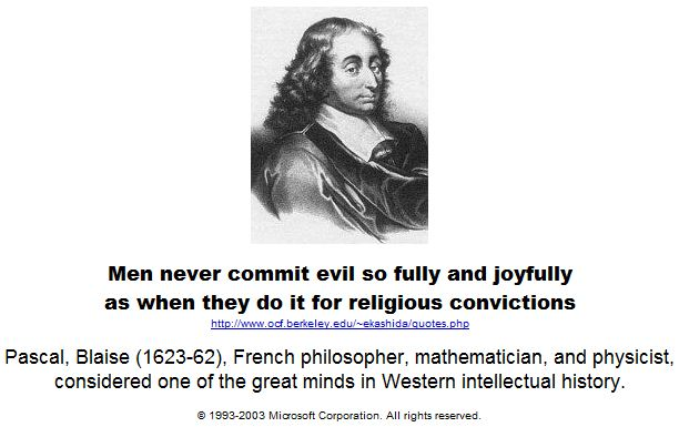 Men never commit evil so fully and joyfully.