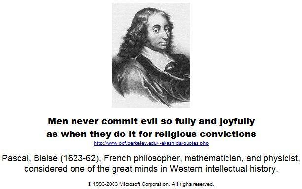 Men never commit evil so fully and joyfully.