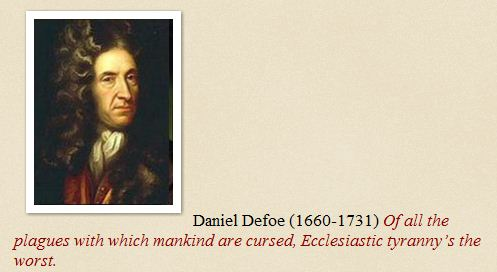 Of all the plagues with which mankind are cursed, Ecclesiastic tyranny's the worst